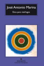 etica para naufragos-jose antonio marina-9788433966001