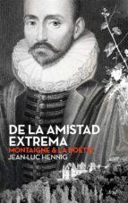 El libro de De la amistad extrema: montaigne & la boetie autor JEAN LUC HENNIG EPUB!