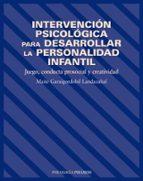 intervencion psicologica para desarrollar la personalidad infanti l: juego conducta prosocial y creatividad-maite garaigordobil landazabal-9788436817201