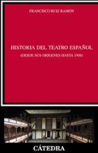 historia del teatro español desde sus origenes hasta 1900-francisco ruiz ramon-9788437629001