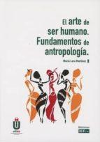 el arte de ser humano. fundamentos de antropología maria lara martinez 9788445434901