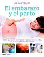 el embarazo y el parto: todo lo que has de saber sobre el desarro llo de tu bebe, los cuidados prenatales y el parto-mary steen greaves-9788448069001