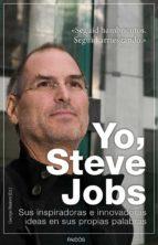 yo, steve jobs: sus innovadoras e inspiradoras ideas en sus propi as palabras george beahm 9788449326301