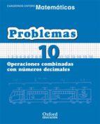 cuaderno matematicas: problemas 10: operaciones combinadas con nu meros decimales (educacion primaria) 9788467324501