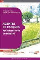 AGENTES DE PARQUES DEL AYUNTAMIENTO DE MADRID. TEMARIO Y TEST. GRUPO I (PARTE GENERAL)