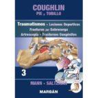 coughlin: pie y tobillo: tomo iii: traumatismos, lesiones deportivas, fracturas por sobrecarga, artroscopia, trastornos    congenitos (premium) 9788471010001