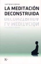 la meditacion deconstruida-juan ignacio iglesias rodriguez-9788472456501