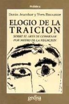 elogio de la traicion: sobre el arte de gobernar por medio de la negacion-denis jeambar-yves roucaute-9788474323801