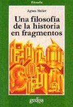una filosofia de la historia en fragmentos agnes heller 9788474326901