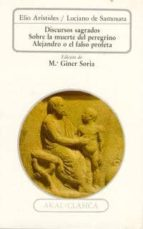 discursos sagrados: sobre la muerte del peregrino; alejandro o el falso profeta-9788476004401