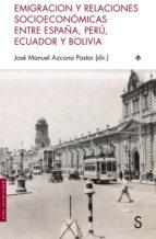 emigración y relaciones socioeconómicas entre españa, perú, ecuad or y bolivia-jose manuel azcona pastor-9788477375401