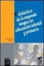 El libro de Didactica de la segunda lengua en educacion infantil y primaria autor VV.AA. PDF!