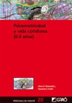 psicomotricidad y vida cotidiana ( 0-3 años )-merce bonastre gellida-susanna fuste-9788478274901
