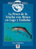 la pesca de la trucha con mosca en lago y embalse-tony whieldon-9788479022501