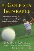 el golfista imparable-bob rotella-bob cullen-9788479029401