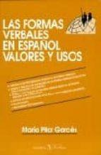 las formas verbales en español valores y usos maria pilar garces 9788479621001
