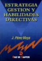 estrategia, gestion y habilidades directivas un manual para el nu evo directivo jose perez moya 9788479782801