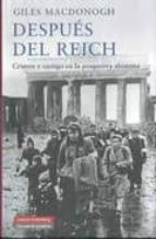 despues del reich: crimen y castigo en la posguerra alemana giles macdonogh 9788481098501