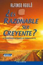 ¿es razonable ser creyente?-alfonso aguilo pastrana-9788482398501