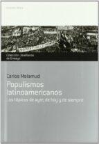 populismos latinoamericanos: los topicos de ayer, de hoy y de sie mpre carlos malamud 9788484596301