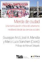 mierda de ciudad: una rearticulacion critica del urbanismo neoliberal desde la ciencias sociales-giuseppe arico-jose a. mansilla-marco luca stanchieri-9788486469801