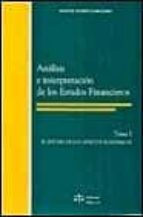 analisis e interpretacion de los estados financieros (t. i): estu dio de los aspectos economicos manuel flores caballero 9788488910301