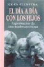 el dia a dia con los hijos: experiencias de una madre psicologa coks feenstra 9788489778801