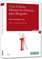 con la venia, manual de oratoria para abogados-oscar fernandez leon-9788490148501