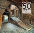 catalunya: 50 indrets jueus de la edat mitjana-manuel forcano-9788490346501