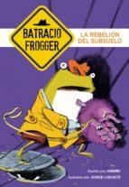 la rebelión del subsuelo (un caso de batracio frogger 5) (ebook)-jorge liquete-9788490437001