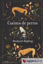 cuentos de perros-rudyard kipling-9788490653401