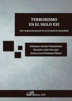 terrorismo en el siglo xxi: la respuesta penal en el escenario mundial manuel; perrino p�rez, �ngel luis; agudo fern�ndez, enrique ja�n vallejo 9788490858301
