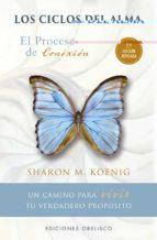 los ciclos del alma: un camino para vivir tu verdadero proposito sharon m. koening 9788491113201