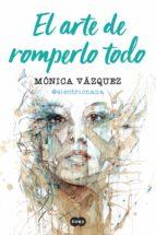 el arte de romperlo todo (ebook) monica vazquez 9788491291701