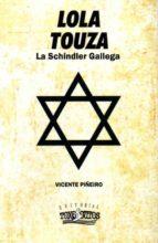 lola touza: la schindler gallega-vicente piñeiro-9788494431401