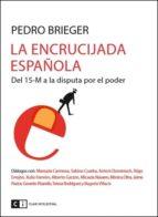 la encrucijada española: del 15 m a la disputa por el poder pedro brieger 9788494433801