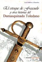 el estoque de frascuelo y otras historias del damasquinado toledano luis peñalver alhambra 9788494674501
