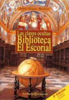 las claves ocultas de la biblioteca de el escorial (2ª ed) andres vazquez mariscal 9788495919601