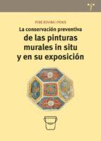 la conservacion preventiva de las pinturas murales in situ y en s u exposicion pere rovira i pons 9788497048101