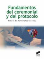 fundamentos del ceremonial y del protocolo dolores del mar sanchez gonzalez 9788497567701