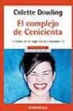 el complejo de cenicienta: el miedo de las mujeres a la independe ncia-colette dowling-9788497599801