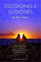 decisiones e ilusiones: ¿como logre llegar a donde estoy y como l legare a donde quisiera estar? eldon taylor 9788497774901