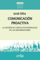 comunicacion proactiva: la gestion de los conflictos potenciales en las organizaciones-jordi xifra-9788497843201