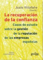 la recuperacion de la confianza: casos de estudio sobre la gestio n de la reputacion de las empresas españolas-justo (coord.) villafañe-9788497848701