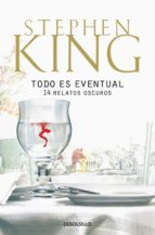 todo es eventual: 14 relatos oscuros-stephen king-9788497934701
