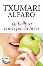 la belleza entra por la boca-txumari alfaro-9788498726701