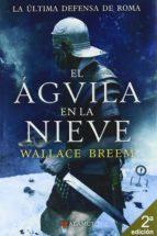 el aguila en la nieve (2ª ed.) (incluye mapa)-wallace breem-9788498890501