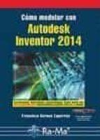 cómo modelar con autodesk inventor 2014-francisco barona caparros-9788499642901