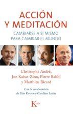 accion y meditacion: cambiarse a si mismo para cambiar el mundo christophe andre jon kabat zinn 9788499884301