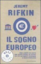 il sogno europeo. come l europa ha creato una nuova visione del f uturo che sta lentamente eclissando il sogno americano. jeremy rifkin 9788804547501